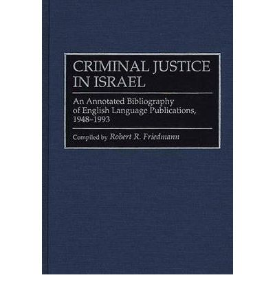 Criminal Justice in Israel : An Annotated Bibliography of English Language Publications, 1948-1993