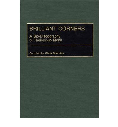 Brilliant Corners : A Bio-Discography of Thelonious Monk