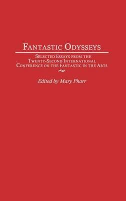 Fantastic Odysseys : Selected Essays from the Twenty-Second International Conference on the Fantastic in the Arts