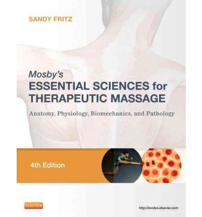 Mosby's Essential Sciences for Therapeutic Massage : Anatomy, Physiology, Biomechanics, and Pathology