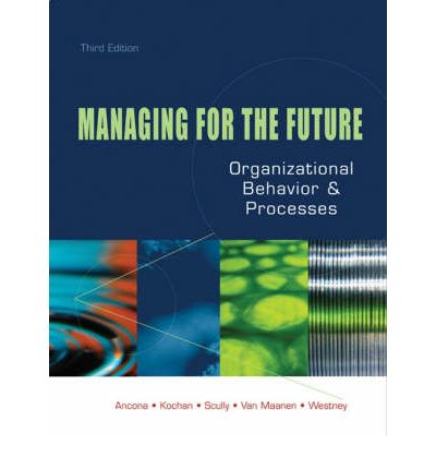managing for the future Managing for the future is an innovative approach to teaching organizational  behavior based on the course at the massachusetts institute of technology.