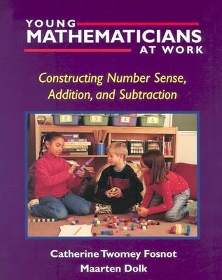 Young Mathematicians at Work: Constructing Number Sense, Addition and Subtraction v. 1