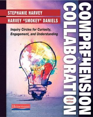 Comprehension and Collaboration, Revised Edition : Inquiry Circles for Curiosity, Engagement, and Understanding
