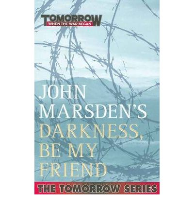 Darkness, Be My Friend (The Tomorrow Series #4)