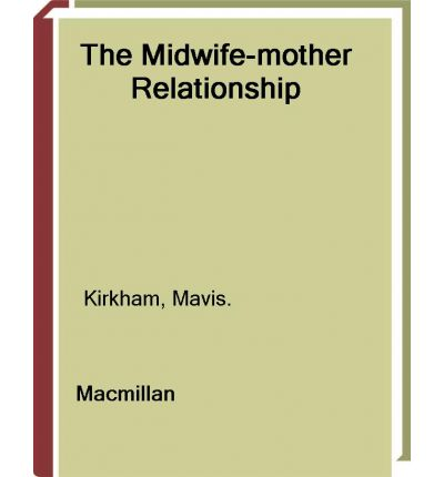 kirkham 2000 the midwife mother relationship
