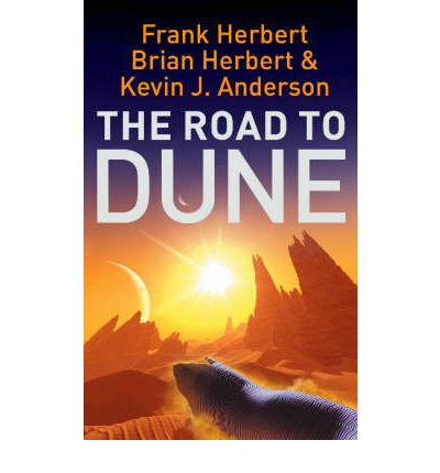 The Road to Dune : New Stories, Unpublished Extracts and the Publication History of the Dune Novels