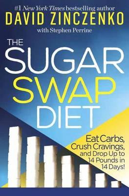 Sugar Swap Diet : Eat Carbs, Crush Cravings, and Drop Up to 14 Pounds in 14 Days!