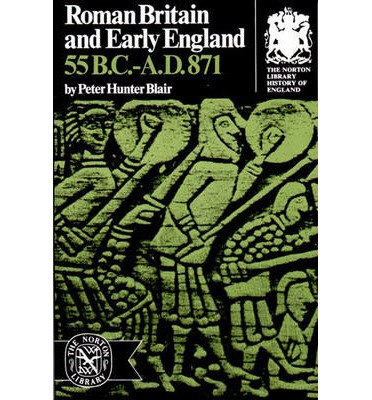 Roman Britain and Early England: 55 B.C.-871 A.D.