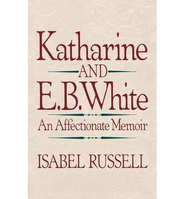 Katharine and E.B. White : An Affectionate Memoir