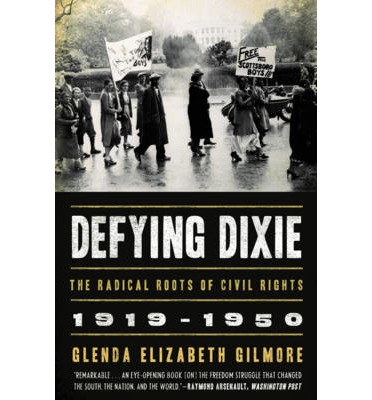 Defying Dixie : The Radical Roots of Civil Rights, 1919 1950