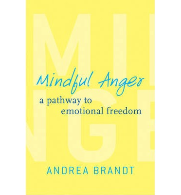 Mindful Anger : A Pathway to Emotional Freedom