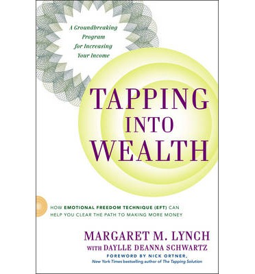 Tapping into Wealth : How Emotional Freedom Technique (EFT) Can Help You Clear the Path to Making More Money