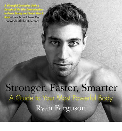 Stronger, Faster, Smarter : A Guide to Your Most Powerful Body