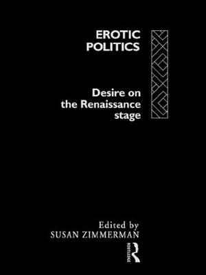 Erotic Politics : The Dynamics of Desire in the Renaissance Theatre