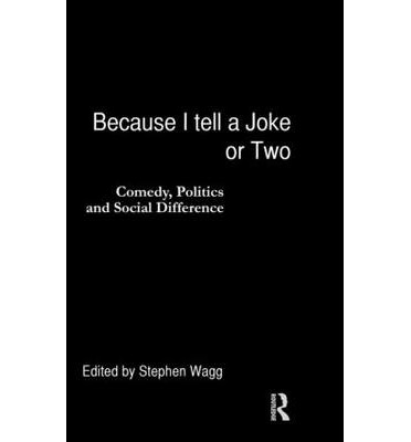 Because I Tell a Joke or Two : Comedy, Politics and Social Difference