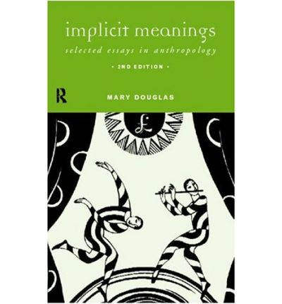 mary douglas implicit meanings essays in anthropology This new edition of a classic work provides an indispensable introduction to the thought of mary douglas.
