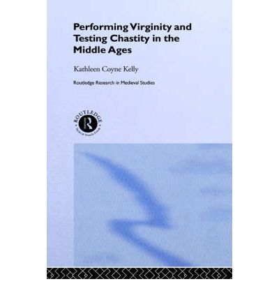 Performing Virginity and Testing Chastity in the Middle Ages