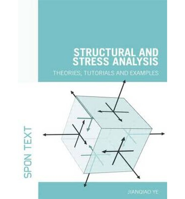 Structural and Stress Analysis : Theories, Tutorials and Examples