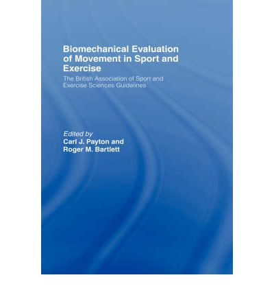 Biomechanical Evaluation of Movement in Sport and Exercise : The British Association of Sport and Exercise Sciences Guide