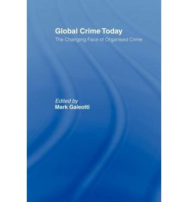 Global Crime Today : The Changing Face of Organised Crime