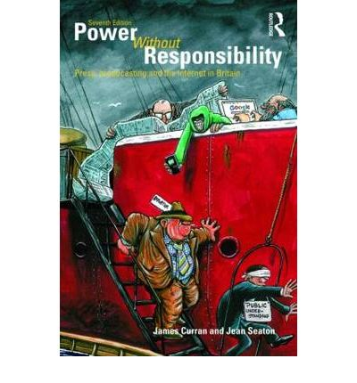 Power without Responsibility : Press, Broadcasting and the Internet in Britain