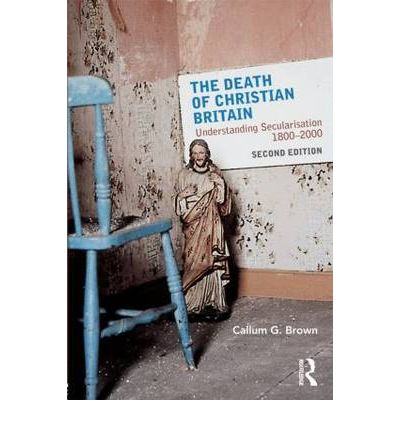 The Death of Christian Britain : Understanding Secularisation, 1800-2000