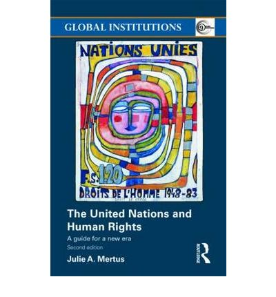 The United Nations And Human Rights Julie A Mertus 9780415491402