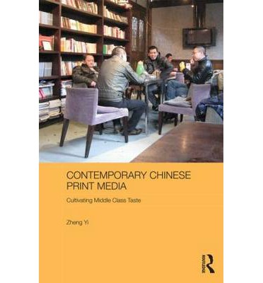 Contemporary Chinese Print Media : Cultivating Middle Class Taste