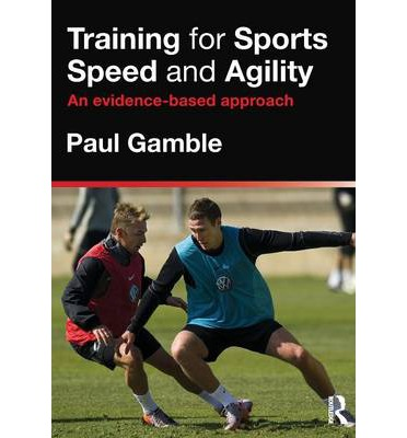 Training for Sports Speed and Agility : An Evidence-Based Approach