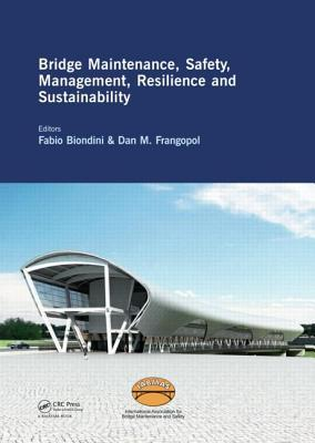 Bridge Maintenance, Safety, Management, Resilience and Sustainability : Proceedings of the Sixth International IABMAS Conference, Stresa, Lake Maggiore, Italy, 8-12 July 2012