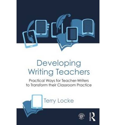 Developing Writing Teachers: Practical Ways for Teacher-Writers to Transform their Classroom Practice
