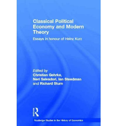 classical political economy and modern theory essays in honour of heinz kurz