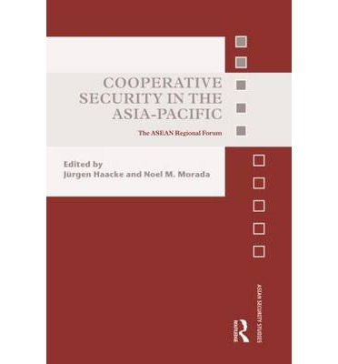 Cooperative Security in the Asia-Pacific : The ASEAN Regional Forum