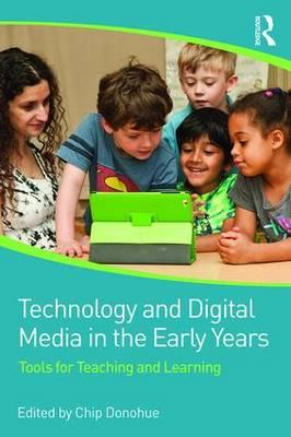 Technology and Digital Media in the Early Years : Tools for Teaching and Learning