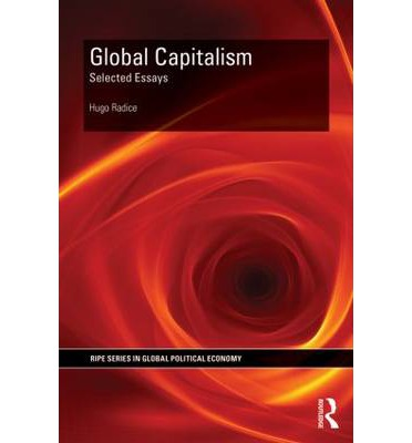 globalization capitalism essay Only later, in the 1980s and 1990s, after the defeat of second and third world internationalism, could the united states and other core capitalist countries coopt and exploit the emergent global economy for their own benefit and appear as agents, rather than enemies, of globalization in this essay, i explore.