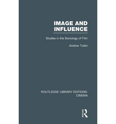 Image and Influence : Studies in the Sociology of Film