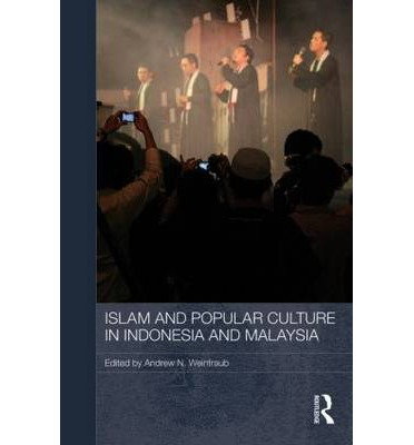 Islam and Popular Culture in Indonesia and Malaysia : Andrew N. Weintraub : 9780415838245