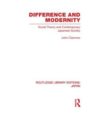 Difference and Modernity : Social Theory and Contemporary Japanese Society