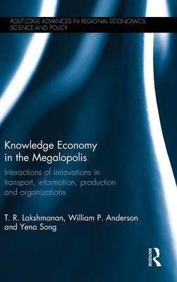 Knowledge Economy in the Megalopolis : Interactions of Innovations in Transport, Information, Production and Organizations