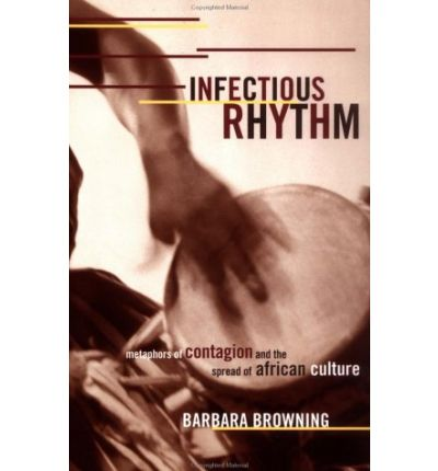 Infectious Rhythm : Metaphors of Contagion and the Spread of African Culture