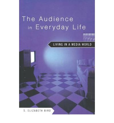 The Audience in Everyday Life : Living in a Media World