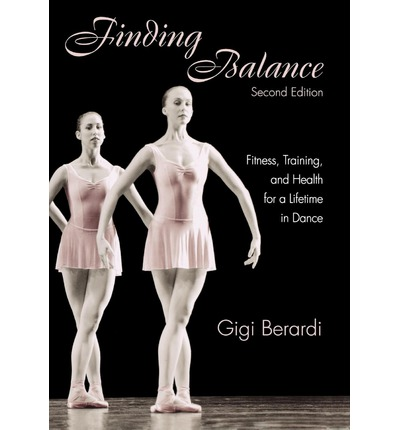 Finding Balance : Fitness, Training, and Health for a Lifetime in Dance