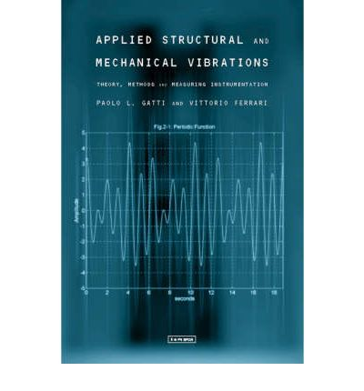 Applied Structural and Mechanical Vibrations : Theory, Methods and Measuring Instrumentation