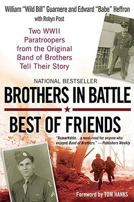 Brothers in Battle, Best of Friends : Two WWII Paratroopers from the Original Band of Brothers Tell Their Story