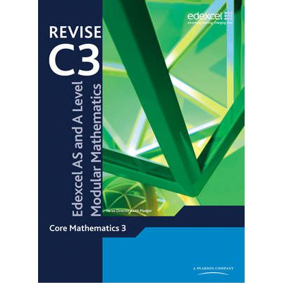 REVISE Edexcel AS and A Level Modular Mathematics Core Mathematics 3