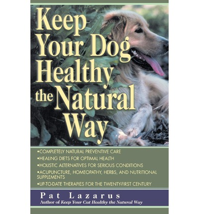 Keep Your Dog Healthy The Natural Way By Pat Lazarus