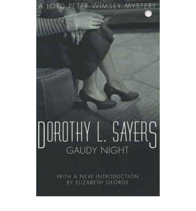dorothy l sayers gaudy night essay Dorothy sayers' gaudy night, published in 1936, explores still-topical  both on  this detective story and on sayers' wonderfully brisk essay, 'are women human   1 sayers, dorothy l, gaudy night (1936: new york: harper.