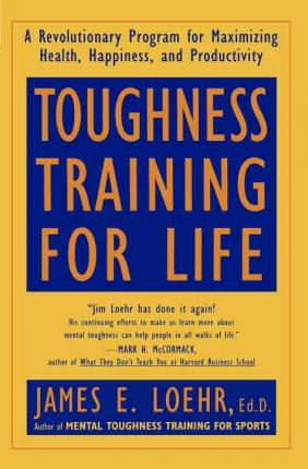 Toughness Training for Life : A Revolutionary Program for Maximizing Health