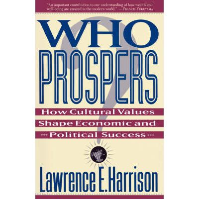 Who Prospers : How Cultural Values Shape Economic and Political Success