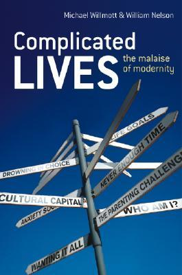 Complicated Lives : The Malaise of Modernity